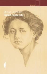 Ponad nasze siły - Milena Jesenska - okładka książki