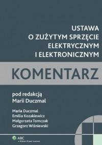 Ustawa o zużytym sprzęcie elektrycznym i elektronicznym. Komentarz - okładka książki