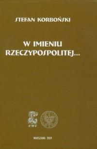 W imieniu Rzeczypospolitej... - - okładka książki