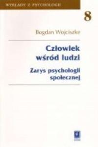 Człowiek wśród ludzi. Zarys psychologii społecznej. Seria: Wykłady z psychologii. Tom 8 - okładka książki