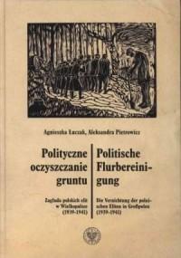 Polityczne oczyszczanie gruntu. Zagłada polskich elit w Wielkopolsce (1939-1941) - okładka książki