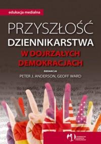 Przyszłość dziennikarstwa w dojrzałych demokracjach - okładka książki