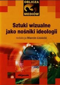 Sztuki wizualne jako nośniki ideologii - okładka książki