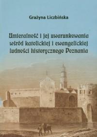 Umieralność i jej uwarunkowania wśród katolickiej i ewangelickiej ludności historycznego Poznania - okładka książki