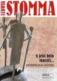 A jeśli było inaczej... Antropologia historii - okładka książki