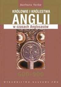 Królowie i królestwa Anglii w czasach Anglosasów 600-900 - okładka książki
