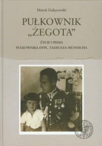 Pułkownik Żegota. Życie i pisma pułkownika dypl. Tadeusza Munnicha - okładka książki