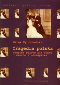Tragedia polska drugiej połowy XIX wieku - wzorce i odstępstwa - okładka książki