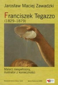 Franciszek Tegazzo 1829-1879 - okładka książki