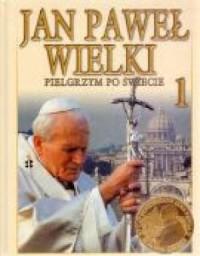okładka książki - Jan Paweł Wielki. Pielgrzym po