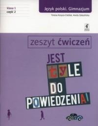 Jest tyle do powiedzenia. Klasa 1. Gimnazjum. Język polski. Zeszyt ćwiczeń cz. 2 - okładka podręcznika