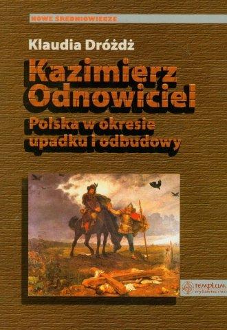 Kazimierz Odnowiciel. Polska w - okładka książki