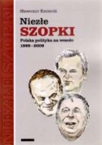 Niezłe szopki. Polska polityka na wesoło 1999-2009 - okładka książki