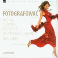Nuczcie się fotografować kreatywnie. Moda, piękno, portret, portfoliobook, reklama - okładka książki