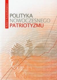 Polityka nowoczesnego patriotyzmu - okładka książki