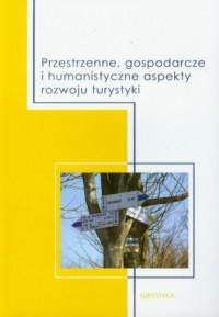 Przestrzenne gospodarcze i humanistyczne aspekty rozwoju turystyki - okładka książki
