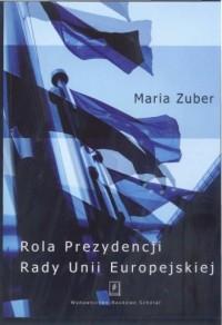 Rola Prezydencji Rady Unii Europejskiej - okładka książki