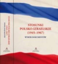 Stosunki polsko-izraelskie (1945-1967). Wybór dokumentów - okładka książki