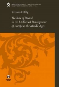 The role of Poland in the intellectual development of europe in the middle ages - okładka książki