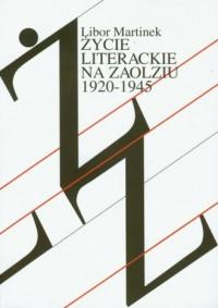 Życie literackie na Zaolziu 1920-1945 - okładka książki