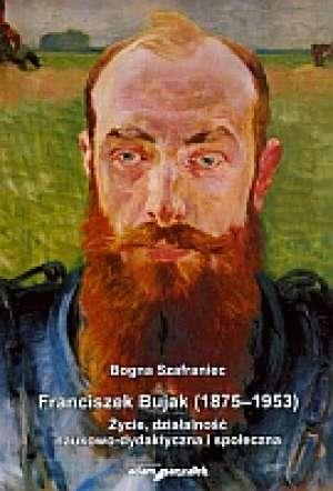 Franciszek Bujak (1875-1953). Życie, - okładka książki