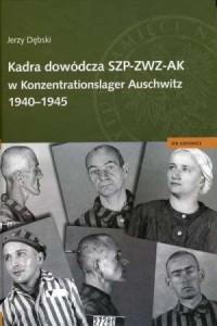 Kadra dowódcza SZP-ZWZ-AK w Konzentrationslager Auschwitz 1940-1945 - okładka książki