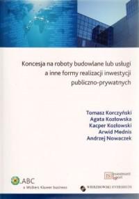 Koncesja na roboty budowlane lub usługi a inne formy realizacji inwestycji publiczno-prywatnych - okładka książki