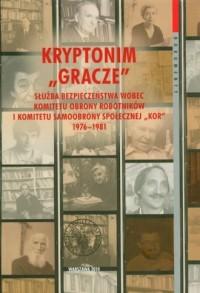 Kryptonim Gracze. Służba Bezpieczeństwa wobec Komitetu Obrony Robotników i Komitetu Samoobrony Społecznej KOR (1976-1981) - okładka książki