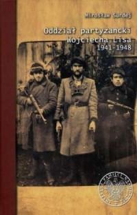 Oddział partyzancki Wojciecha Lisa 1941-1948 - okładka książki