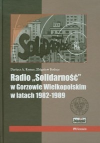 Radio Solidarność w Gorzowie Wielkopolskim w latach 1982-1989 - okładka książki