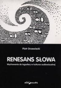Renesans słowa. Wychowanie do logosfery w kulturze audiowizualnej - okładka książki