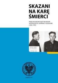 Skazani na karę śmierci przez Wojskowe Sądy Rejonowe w Bydgoszczy, Gdańsku i Koszalinie 1956-1955 - okładka książki