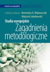 Studia europejskie. Zagadnienia metodologiczne. Seria: Studia europejskie. Podręcznik akademicki - okładka książki
