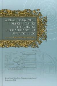 Wkład osiągnięć polskiej nauki i techniki do dziedzictwa światowego - okładka książki