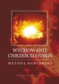 Wychowanie chrześcijańskie metodą - okładka książki