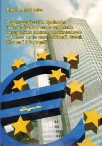 Aspekty polityczne, społeczne i ekonomiczne procesu wdrażania europejskich funduszy strukturalnych w polsce na tle casusu Irlandii Grecji Hiszpanii i Portugalii - okładka książki