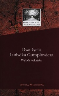 Dwa życia Ludwika Gumplowicza. Wybór tekstów - okładka książki