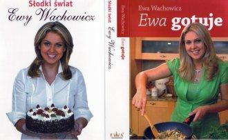 Ewa gotuje / Słodki świat Ewy Wachowicz. - okładka książki