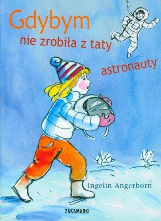 Gdybym nie zrobiła z taty astronauty - okładka książki