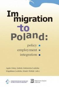 Immigration to Poland. Policy, employment, integration - okładka książki