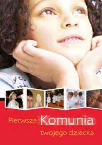 Pierwsza Komunia twojego dziecka - Wydawnictwo - okładka książki
