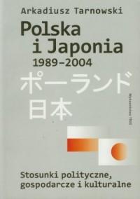 Polska i Japonia 1989-2004. Stosunki polityczne, gospodarcze i kulturalne - okładka książki