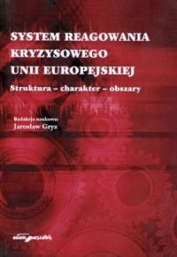 System reagowania kryzysowego Unii Europejskiej. Struktura - charakter - obszary - okładka książki
