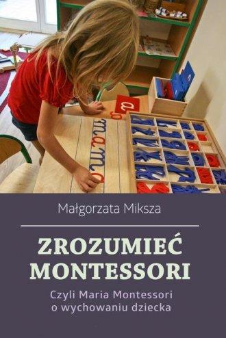 Zrozumieć Montessori. Czyli Maria - okładka książki