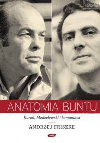 Anatomia buntu. Kuroń, Modzelewski i komandosi - okładka książki