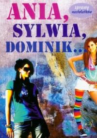 Ania, Sylwia, Dominik. Seria: Sprawy nastolatków - okładka książki