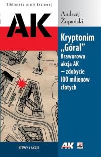 Kryptonim Góral. Brawurowa akcja AK - zdobycie 100 milionów złotych. Seria: Biblioteka Armii Krajowej - okładka książki