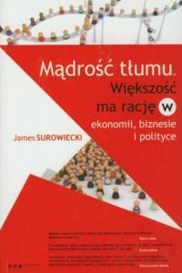 Mądrość tłumu. Większość ma rację w ekonomii, biznesie i polityce - okładka książki