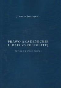 Prawo Akademickie II Rzeczypospolitej. Źrodła i wskazówki - okładka książki
