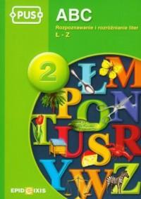 PUS ABC 2. Rozpoznawanie i rozróżnianie liter Ł-Z - okładka podręcznika